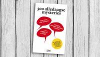 300 alledaagse mysteries in één boek opgelost