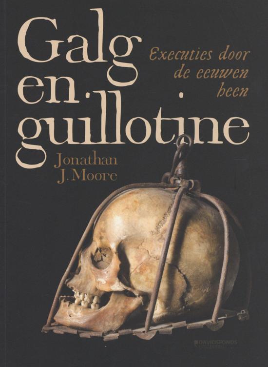 Galg en guillotine executies door de eeuwen heen Jonathan J Moore