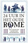 24 uur in het oude Rome het dagelijks leven van de Romeinen