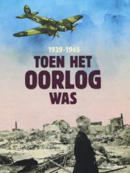 Toen het Oorlog was 1939 1945