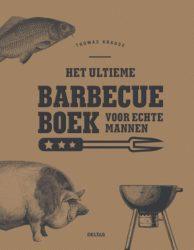 Het ultieme barbecueboek voor echte mannen Thomas Krause