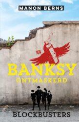 Blockbusters Banksy Ontmaskerd Manon Berns